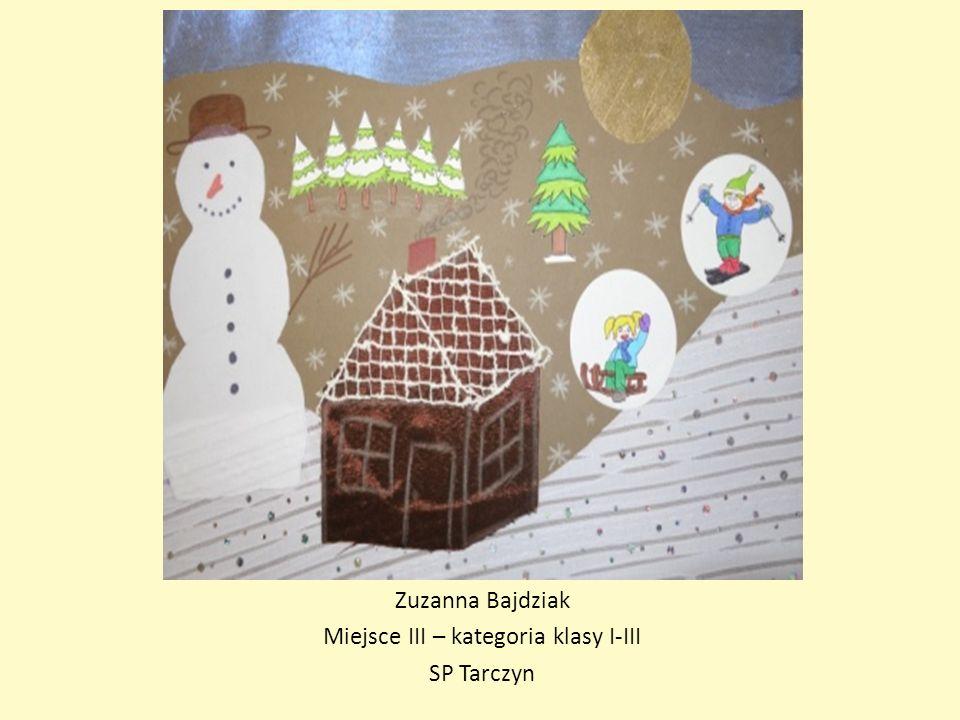 Zuzanna Bajdziak Miejsce III – kategoria klasy I-III SP Tarczyn