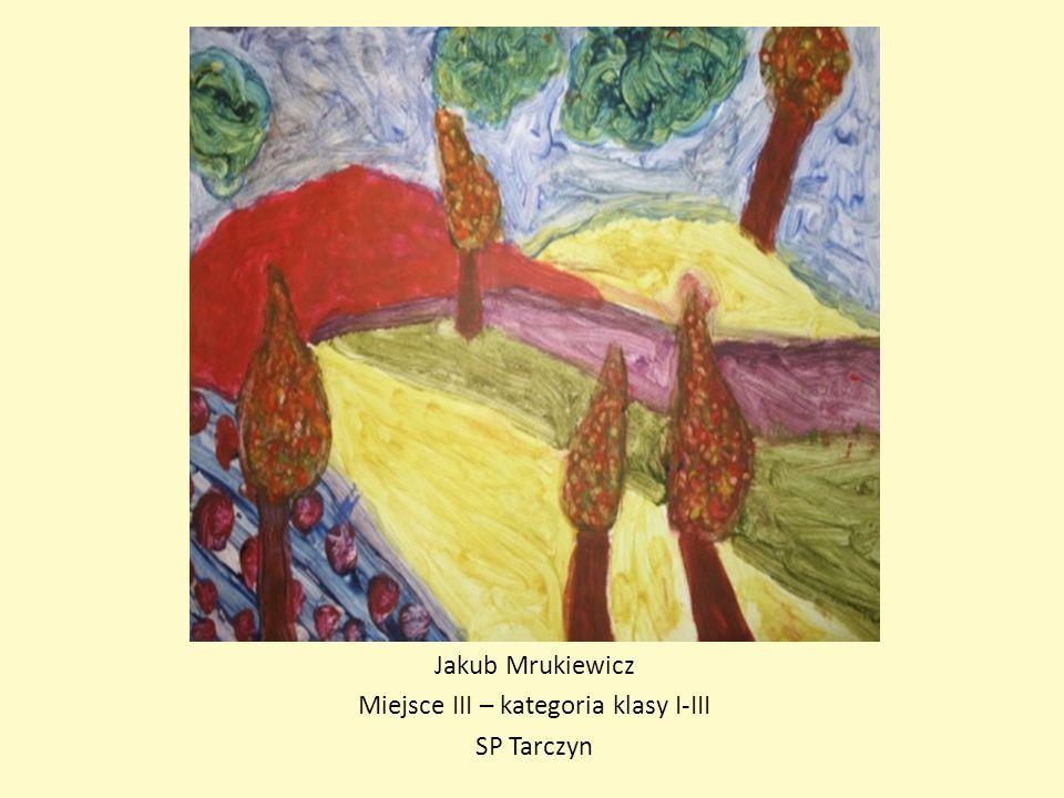 Jakub Mrukiewicz Miejsce III – kategoria klasy I-III SP Tarczyn
