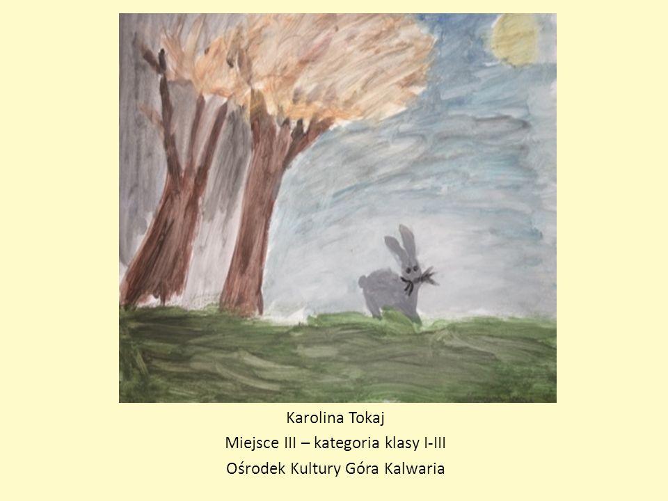 Karolina Tokaj Miejsce III – kategoria klasy I-III Ośrodek Kultury Góra Kalwaria