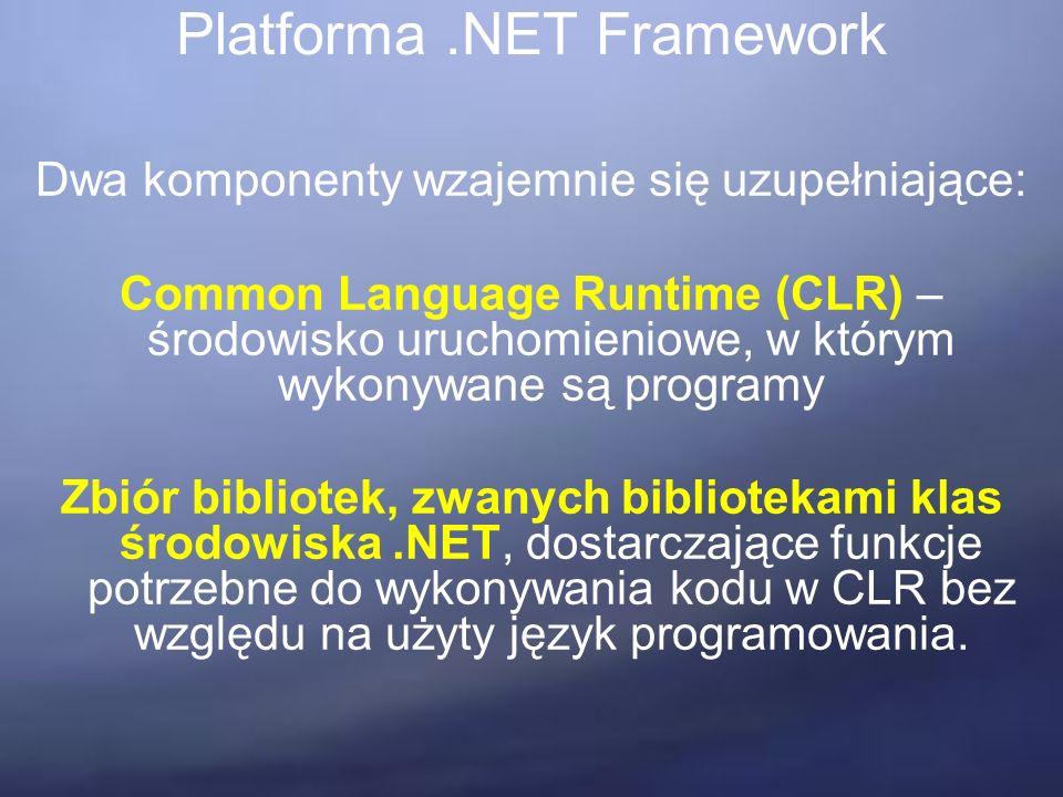 Platforma.NET Framework Dwa komponenty wzajemnie się uzupełniające: Common Language Runtime (CLR) – środowisko uruchomieniowe, w którym wykonywane są programy Zbiór bibliotek, zwanych bibliotekami klas środowiska.NET, dostarczające funkcje potrzebne do wykonywania kodu w CLR bez względu na użyty język programowania.