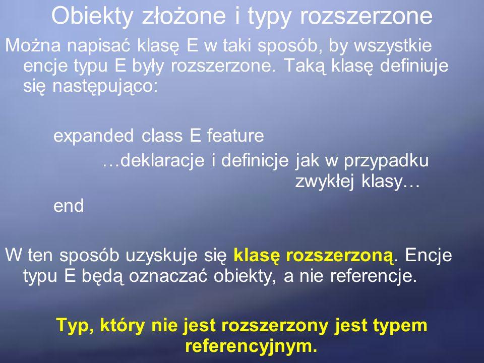 Obiekty złożone i typy rozszerzone Można napisać klasę E w taki sposób, by wszystkie encje typu E były rozszerzone.