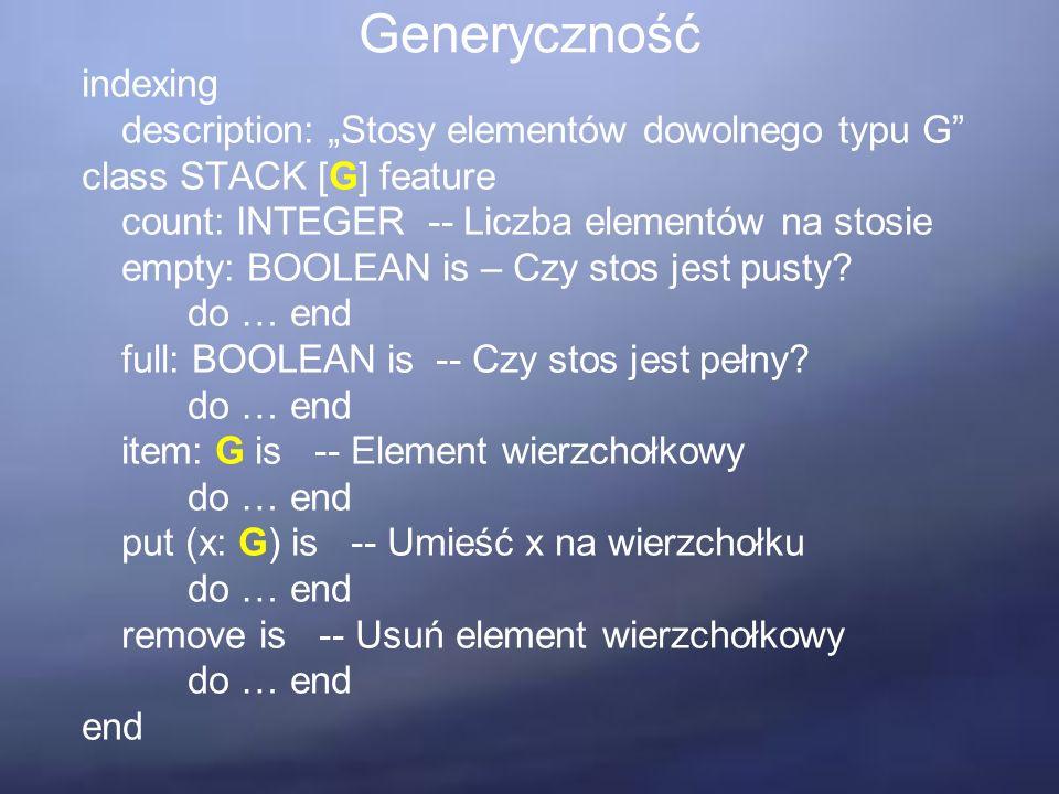 """Generyczność indexing description: """"Stosy elementów dowolnego typu G class STACK [G] feature count: INTEGER -- Liczba elementów na stosie empty: BOOLEAN is – Czy stos jest pusty."""