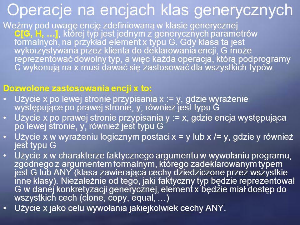 Operacje na encjach klas generycznych Weźmy pod uwagę encję zdefiniowaną w klasie generycznej C[G, H, …], której typ jest jednym z generycznych parametrów formalnych, na przykład element x typu G.