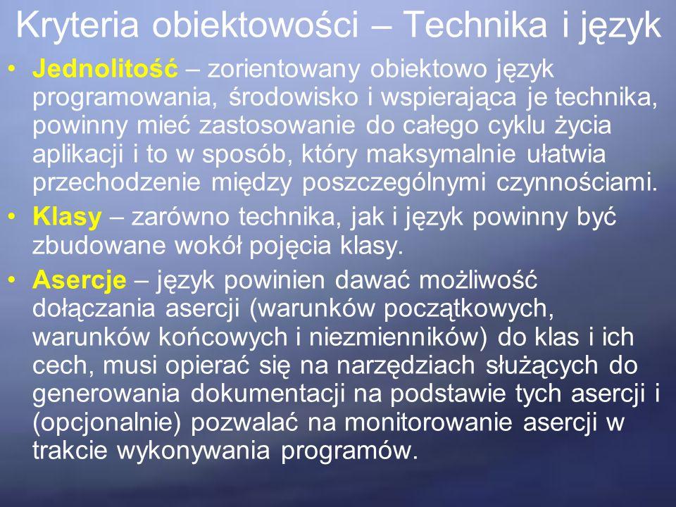 Kryteria obiektowości – Technika i język Jednolitość – zorientowany obiektowo język programowania, środowisko i wspierająca je technika, powinny mieć zastosowanie do całego cyklu życia aplikacji i to w sposób, który maksymalnie ułatwia przechodzenie między poszczególnymi czynnościami.