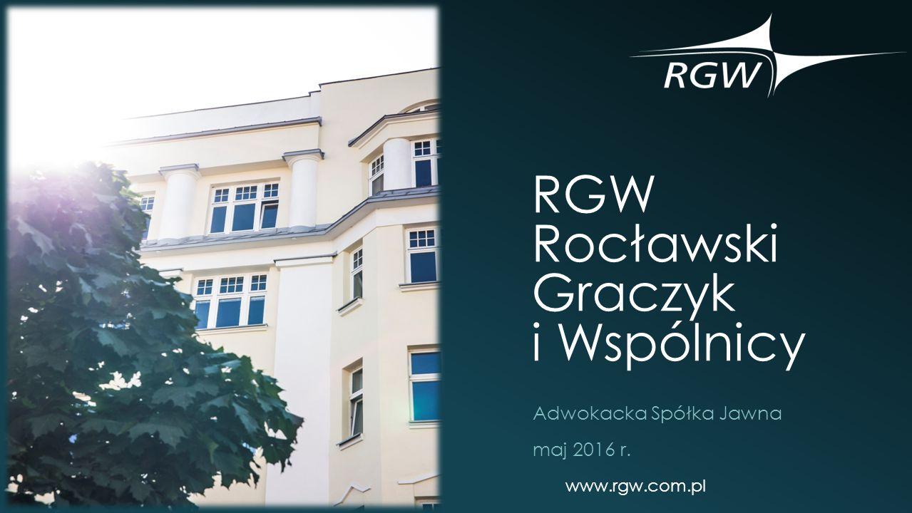 RGW Rocławski Graczyk i Wspólnicy Adwokacka Spółka Jawna maj 2016 r. www.rgw.com.pl