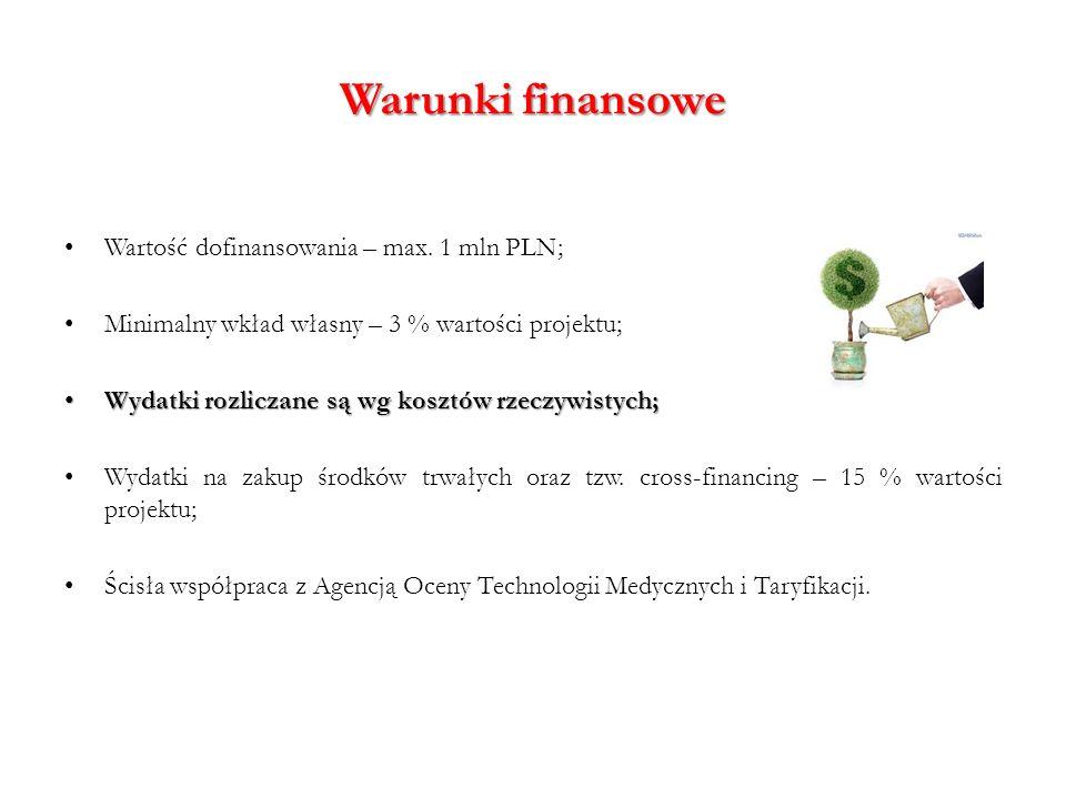Warunki finansowe Wartość dofinansowania – max. 1 mln PLN; Minimalny wkład własny – 3 % wartości projektu; Wydatki rozliczane są wg kosztów rzeczywist