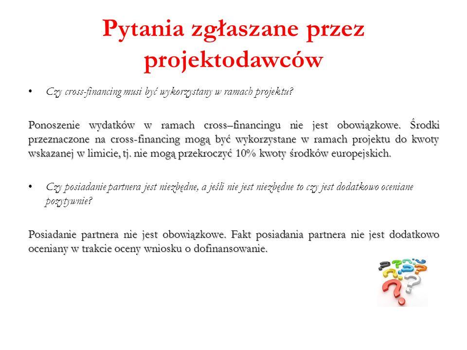 Pytania zgłaszane przez projektodawców Czy cross-financing musi być wykorzystany w ramach projektu? Ponoszenie wydatków w ramach cross–financingu nie