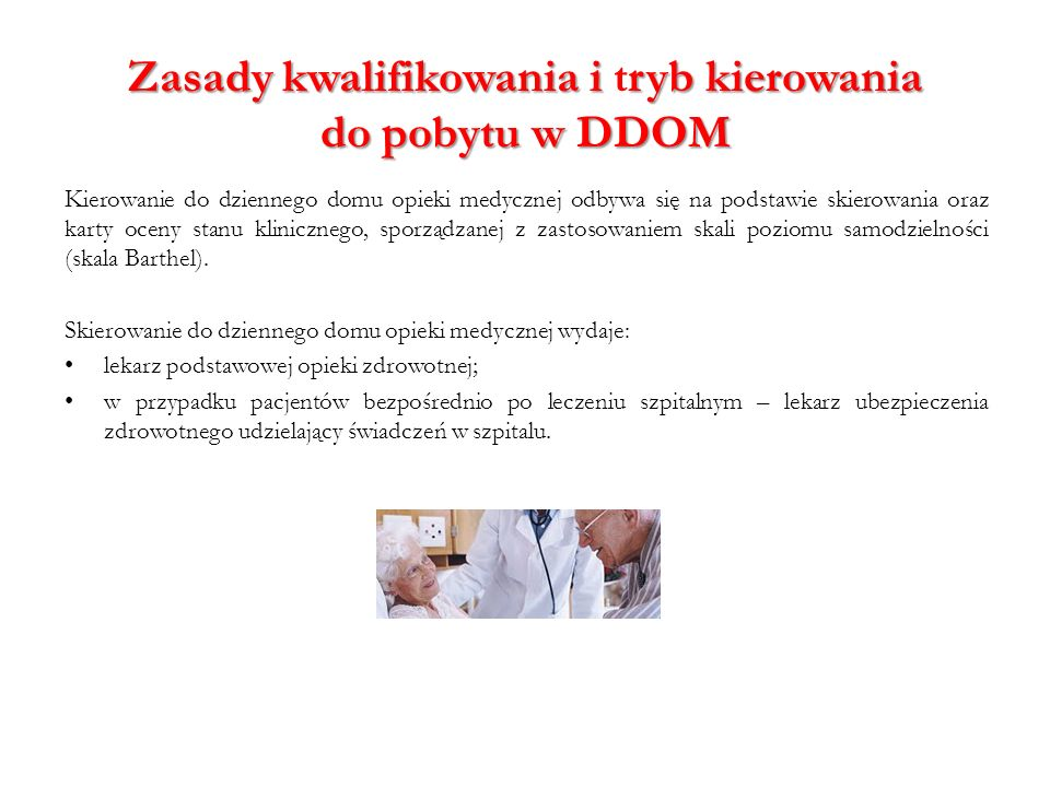 Zasady kwalifikowania i ryb kierowania do pobytu w DDOM Zasady kwalifikowania i tryb kierowania do pobytu w DDOM Kierowanie do dziennego domu opieki m