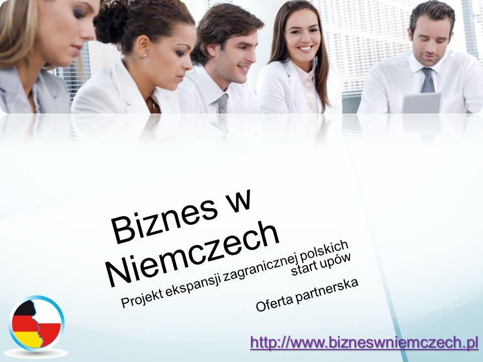 Biznes w Niemczech Projekt ekspansji zagranicznej polskich start upów Oferta partnerska http://www.bizneswniemczech.pl
