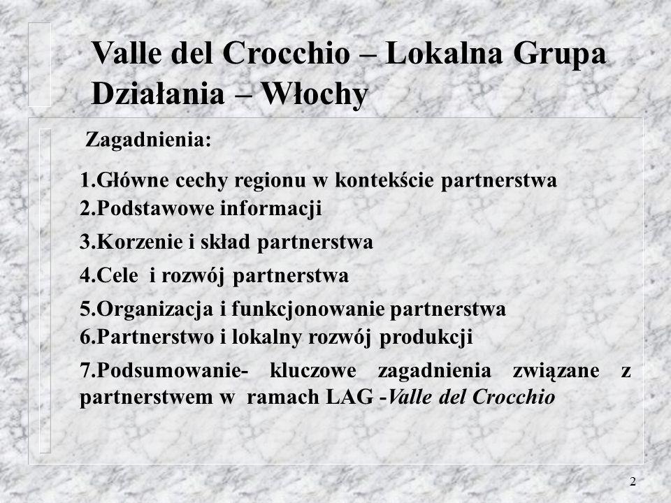 2 Valle del Crocchio – Lokalna Grupa Działania – Włochy Zagadnienia: 1.Główne cechy regionu w kontekście partnerstwa 2.Podstawowe informacji 3.Korzenie i skład partnerstwa 4.Cele i rozwój partnerstwa 5.Organizacja i funkcjonowanie partnerstwa 6.Partnerstwo i lokalny rozwój produkcji 7.Podsumowanie- kluczowe zagadnienia związane z partnerstwem w ramach LAG -Valle del Crocchio