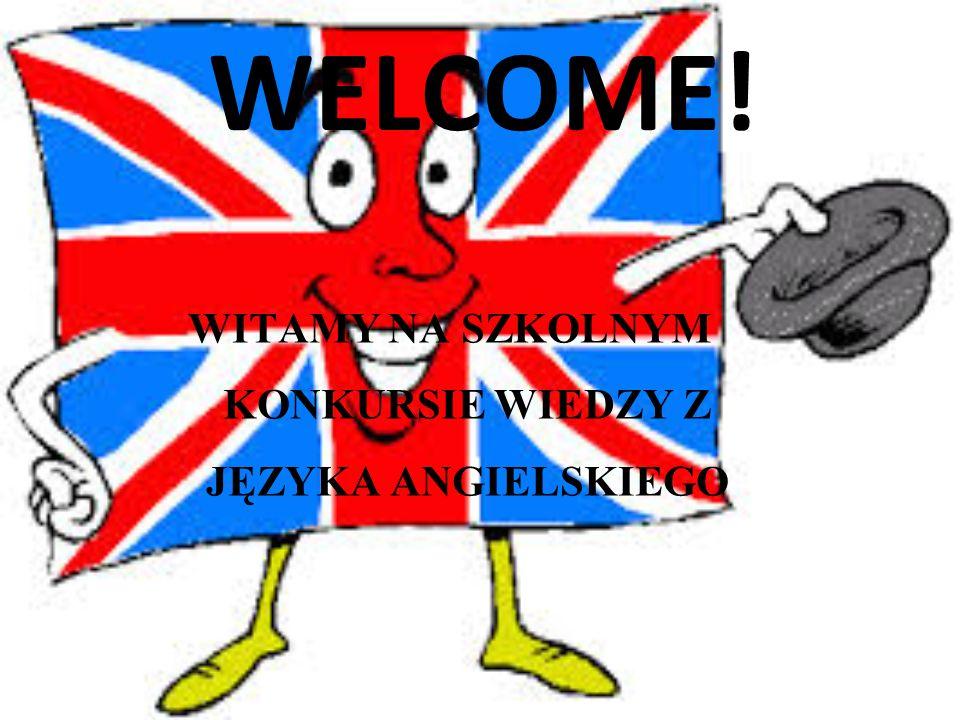 WELCOME! WITAMY NA SZKOLNYM KONKURSIE WIEDZY Z JĘZYKA ANGIELSKIEGO
