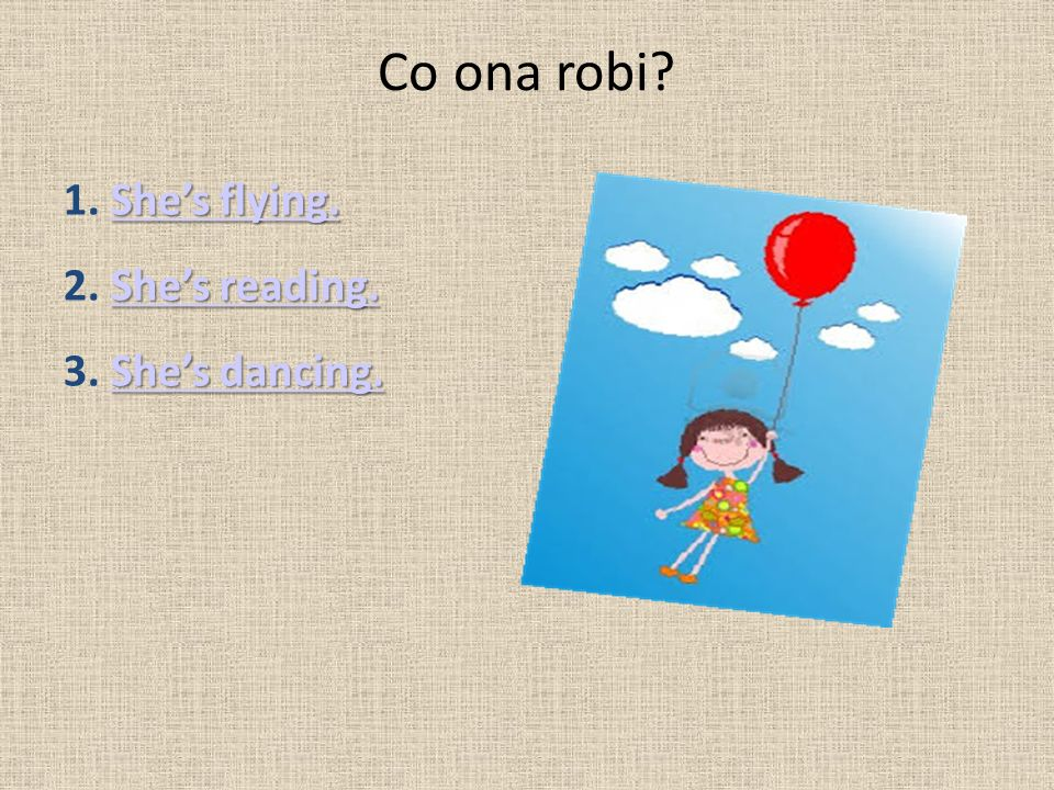 Co ona robi. She's flying. She's flying. 1. She's flying.She's flying.