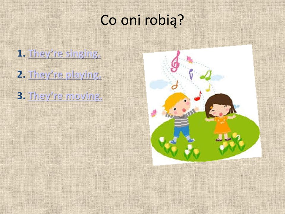 Co oni robią. They're singing. They're singing. 1.