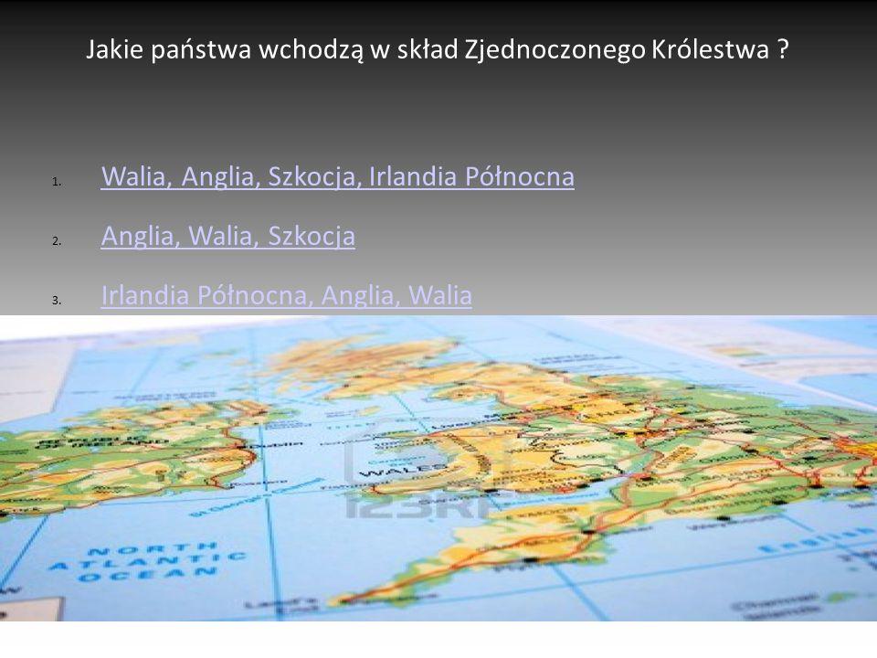 Jakie państwa wchodzą w skład Zjednoczonego Królestwa ? 1. Walia, Anglia, Szkocja, Irlandia Północna Walia, Anglia, Szkocja, Irlandia Północna 2. Angl