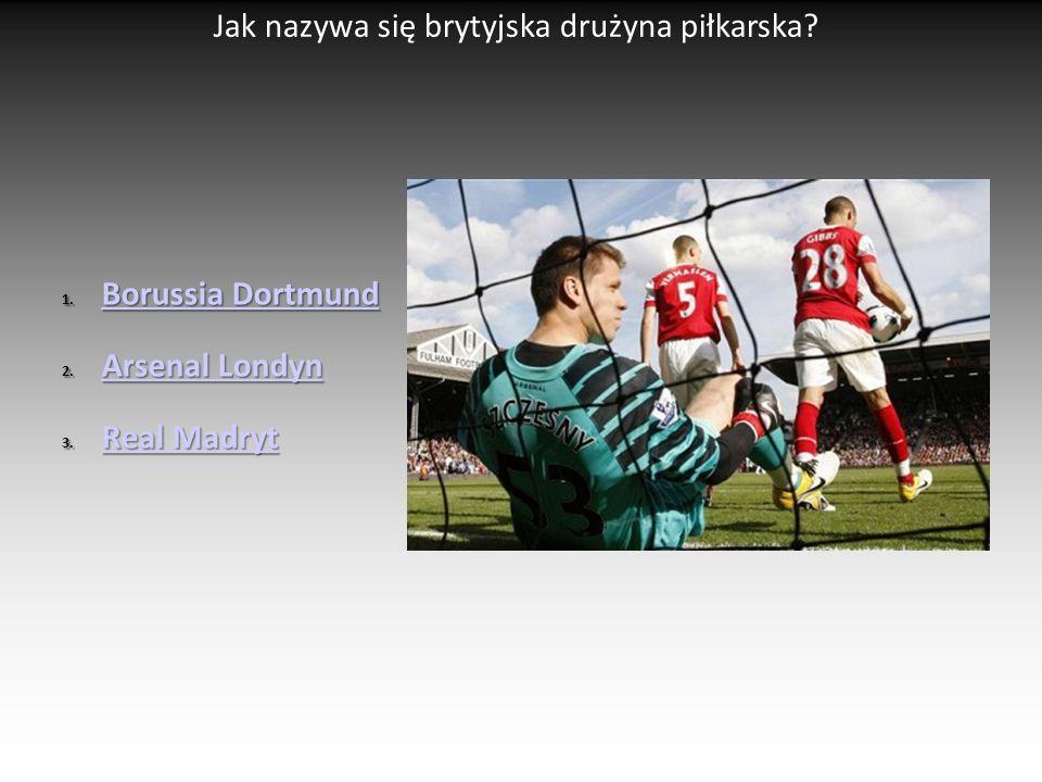 Jak nazywa się brytyjska drużyna piłkarska? 1. Borussia Dortmund Borussia Dortmund Borussia Dortmund 2. Arsenal Londyn Arsenal Londyn Arsenal Londyn 3