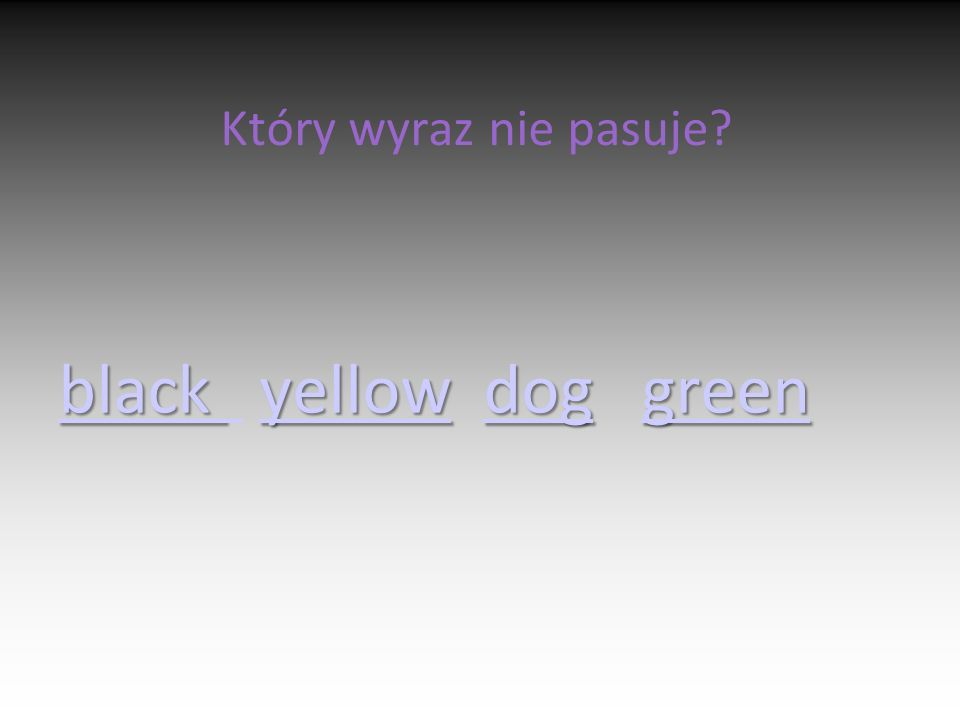Który wyraz nie pasuje black black yellow dog green yellowdoggreen black yellowdoggreen