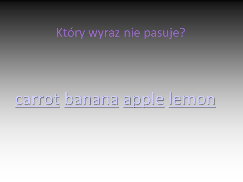 Który wyraz nie pasuje carrotcarrot banana apple lemon bananaapplelemon carrotbananaapplelemon