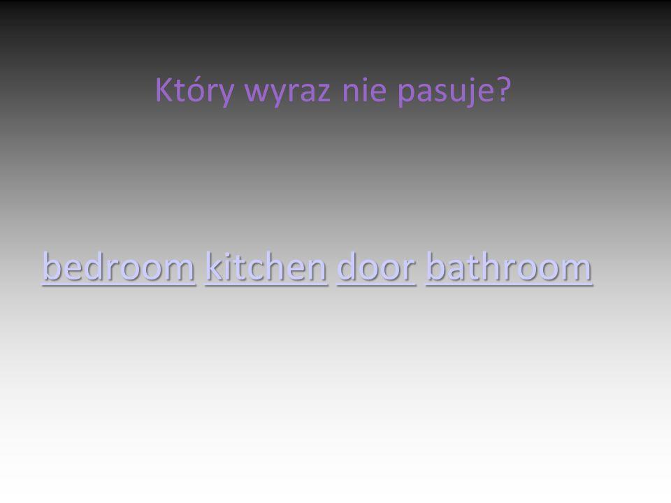 Który wyraz nie pasuje? bedroombedroom kitchen door bathroom kitchendoorbathroom bedroomkitchendoorbathroom