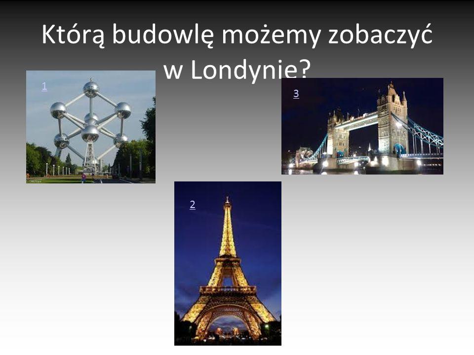 Którą budowlę możemy zobaczyć w Londynie? 1 2 3