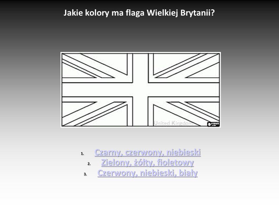 Jakie kolory ma flaga Wielkiej Brytanii? 1. Czarny, czerwony, niebieski Czarny, czerwony, niebieski Czarny, czerwony, niebieski 2. Zielony, żółty, fio