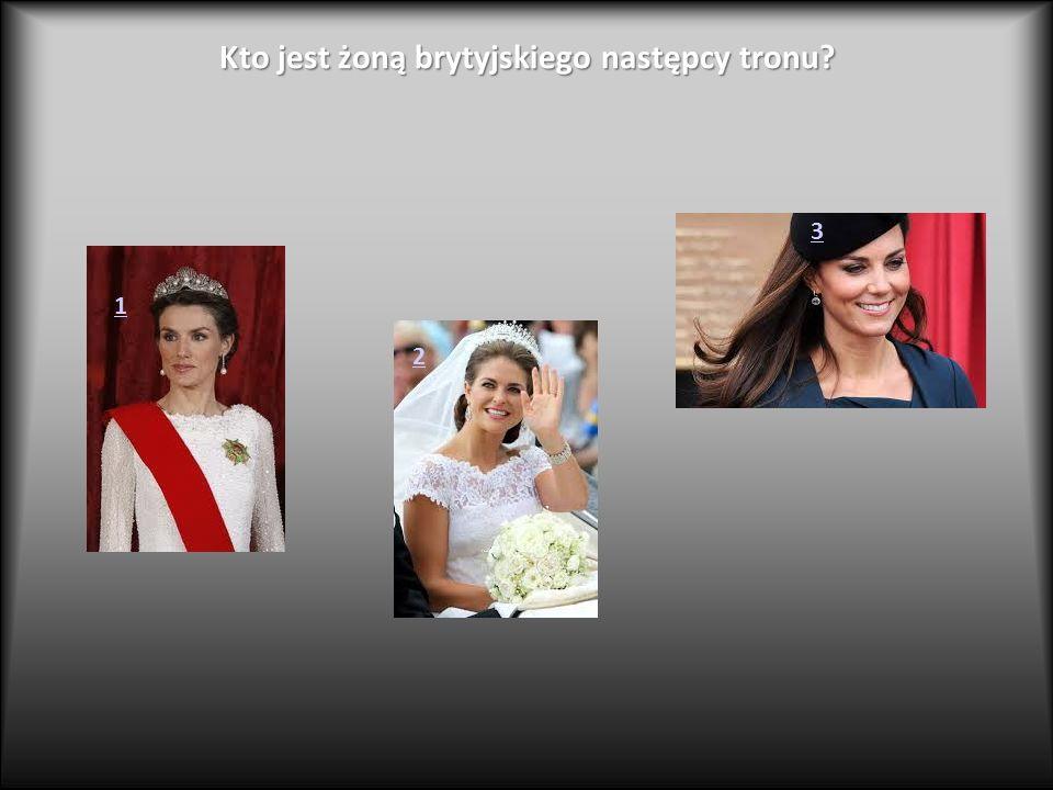 Kto jest żoną brytyjskiego następcy tronu? 1 2 3