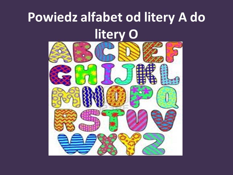 Powiedz alfabet od litery A do litery O