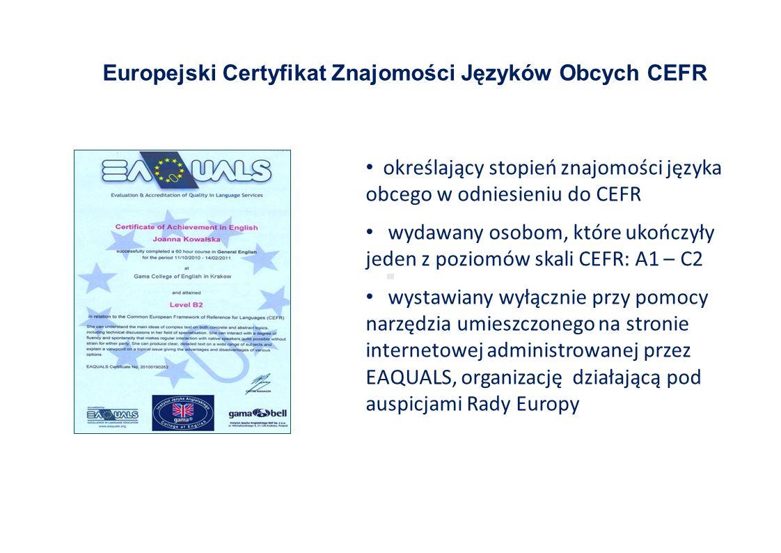 Europejski Certyfikat Znajomości Języków Obcych CEFR określający stopień znajomości języka obcego w odniesieniu do CEFR wydawany osobom, które ukończyły jeden z poziomów skali CEFR: A1 – C2 wystawiany wyłącznie przy pomocy narzędzia umieszczonego na stronie internetowej administrowanej przez EAQUALS, organizację działającą pod auspicjami Rady Europy