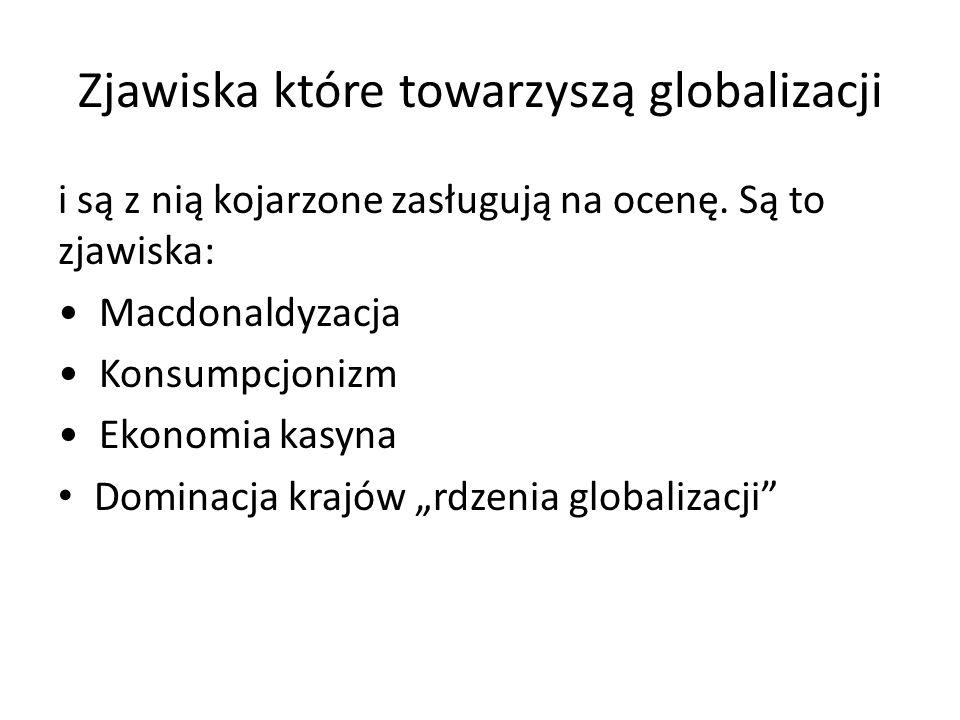 Zjawiska które towarzyszą globalizacji i są z nią kojarzone zasługują na ocenę.