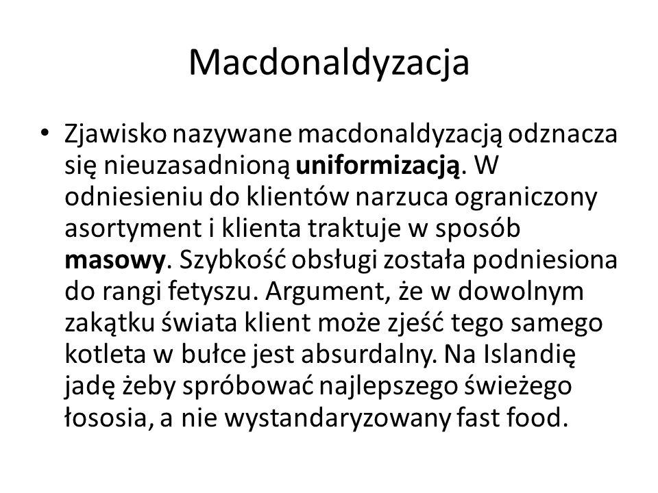 Macdonaldyzacja Zjawisko nazywane macdonaldyzacją odznacza się nieuzasadnioną uniformizacją.