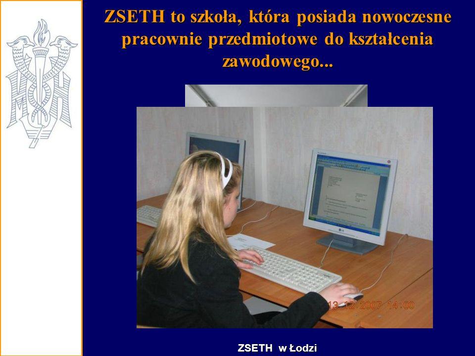 ZSETH to szkoła, która posiada nowoczesne pracownie przedmiotowe do kształcenia zawodowego... ZSETH w Łodzi