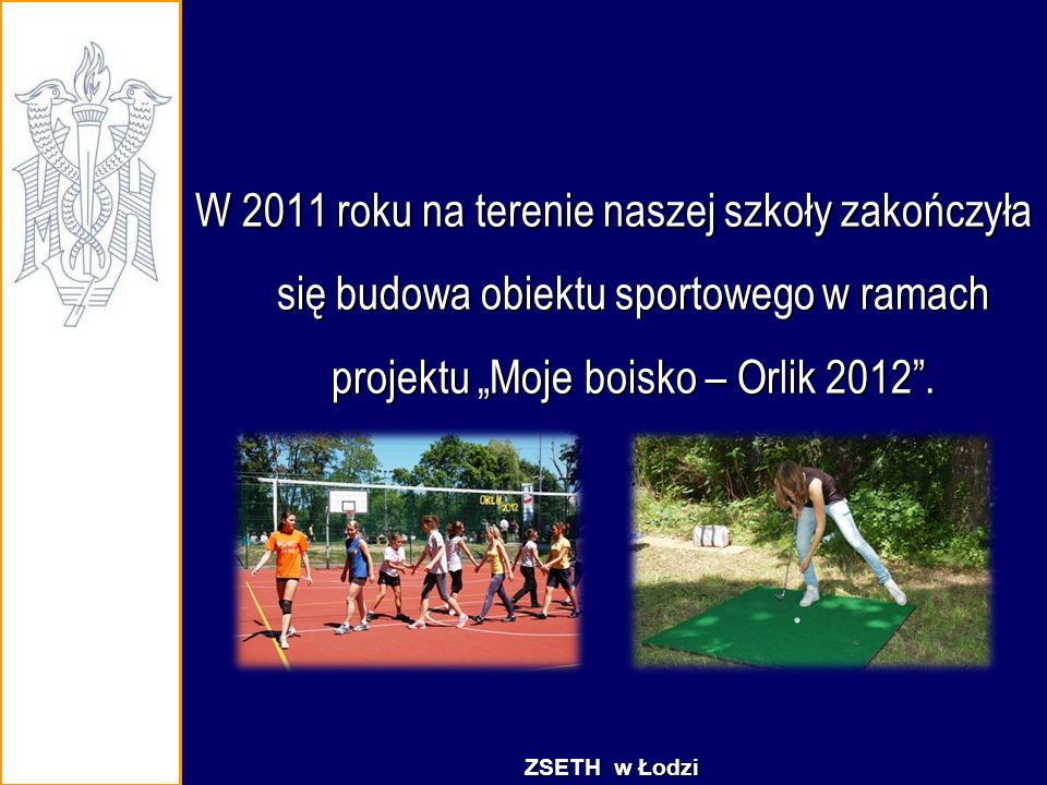 """W 2011 roku na terenie naszej szkoły zakończyła się budowa obiektu sportowego w ramach projektu """"Moje boisko – Orlik 2012"""". ZSETH w Łodzi"""