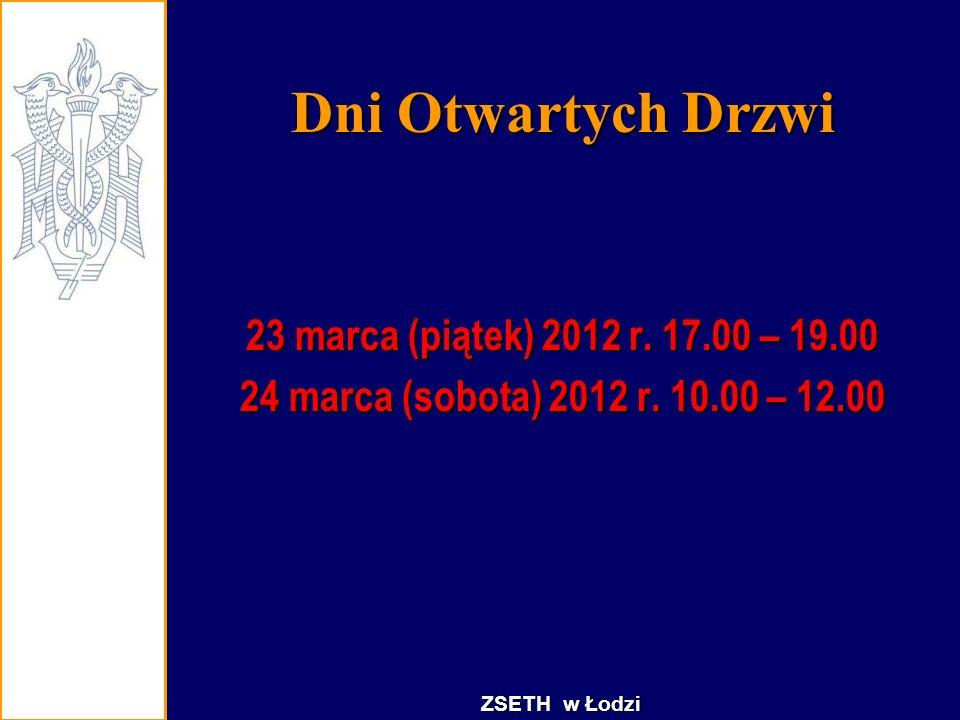 Dni Otwartych Drzwi 23 marca (piątek) 2012 r. 17.00 – 19.00 24 marca (sobota) 2012 r. 10.00 – 12.00 ZSETH w Łodzi