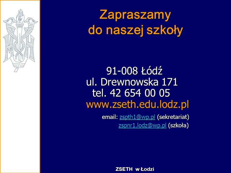 Zapraszamy do naszej szkoły 91-008 Łódź ul. Drewnowska 171 tel. 42 654 00 05 www.zseth.edu.lodz.pl email: zspth1@wp.pl (sekretariat) 91-008 Łódź ul. D