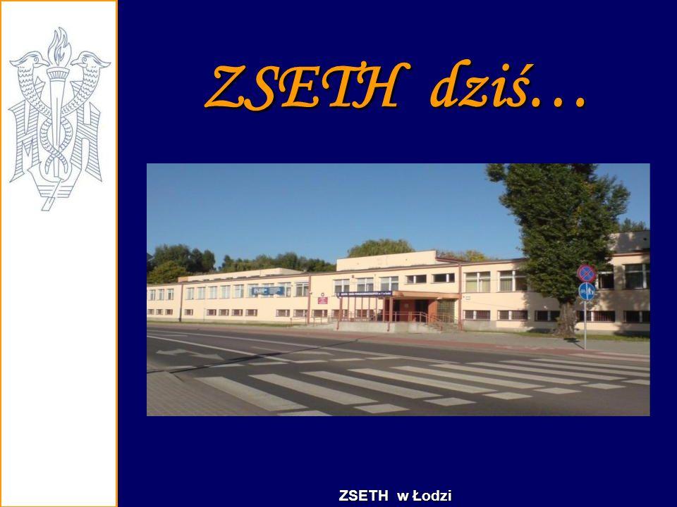 ZSETH dziś… ZSETH w Łodzi