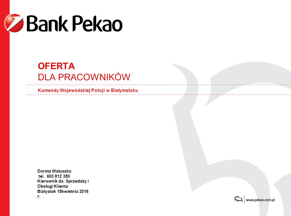 0 OFERTA DLA PRACOWNIKÓW Dorota Wałuszko tel. 603 812 350 Kierownik ds.