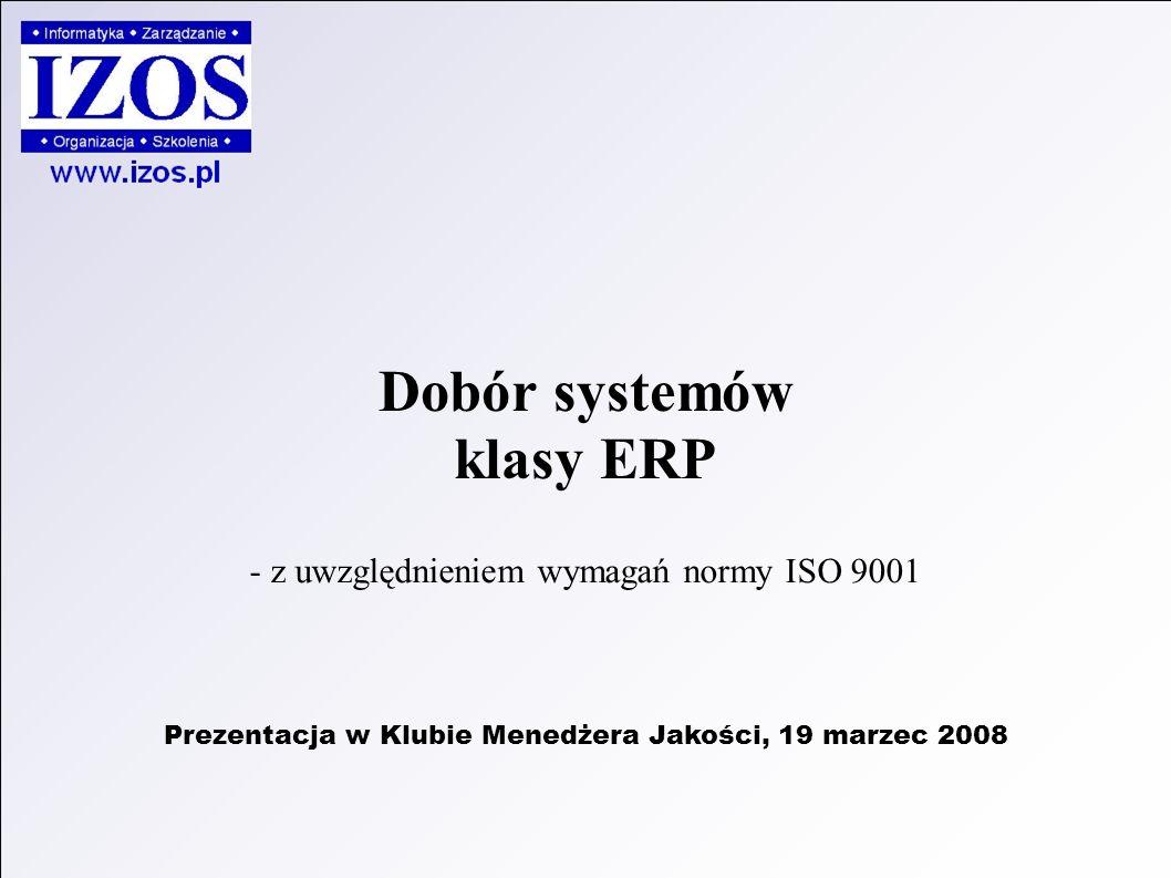 Dobór systemów klasy ERP Prezentacja w Klubie Menedżera Jakości, 19 marzec 2008 - z uwzględnieniem wymagań normy ISO 9001