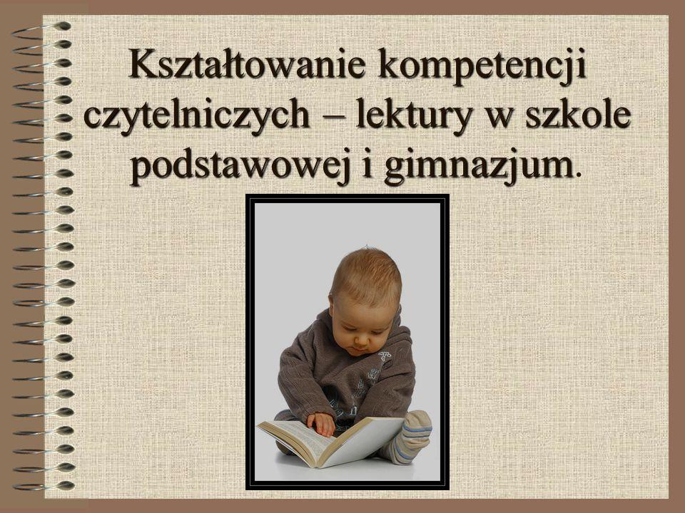 Kształtowanie kompetencji czytelniczych – lektury w szkole podstawowej i gimnazjum Kształtowanie kompetencji czytelniczych – lektury w szkole podstawowej i gimnazjum.