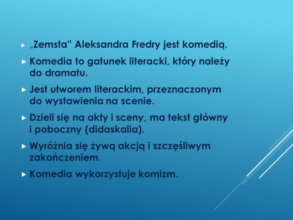 """ """" Zemsta"""" Aleksandra Fredry jest komedią.  Komedia to gatunek literacki, który należy do dramatu.  Jest utworem literackim, przeznaczonym do wysta"""