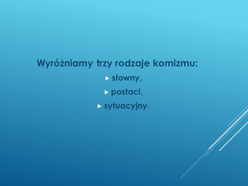Komizm słowny to: zabawne powiedzenia, gra słów, dwuznaczności, przejęzyczenia, pomyłki słowne.