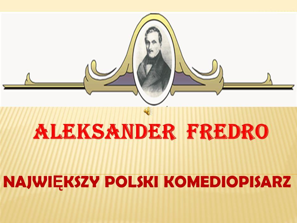 ALEKSANDER FREDRO NAJWI Ę KSZY POLSKI KOMEDIOPISARZ