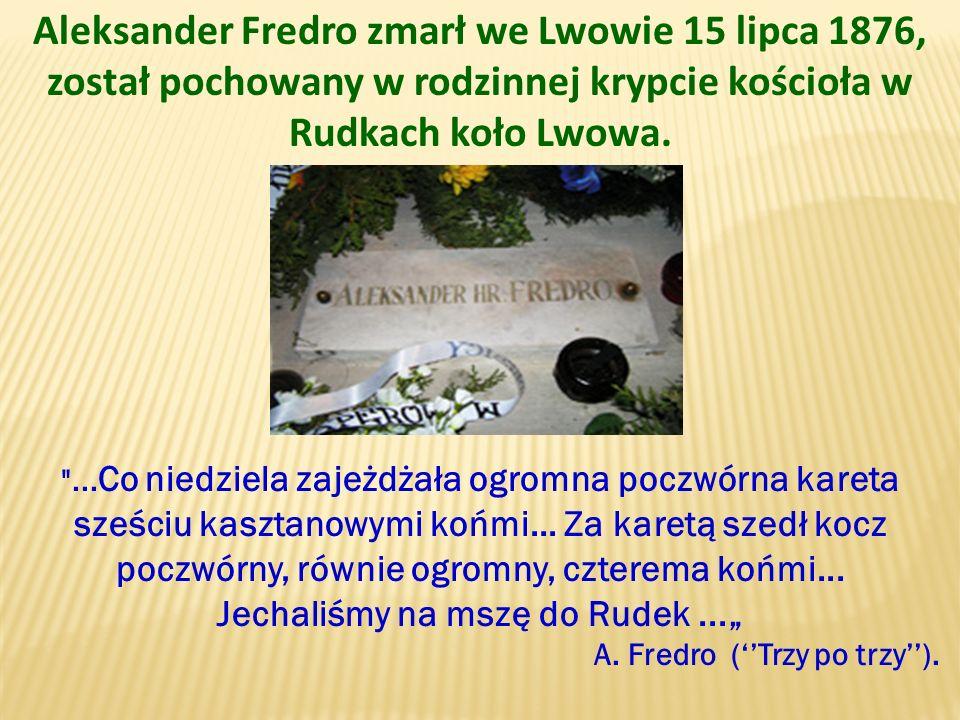 Aleksander Fredro zmarł we Lwowie 15 lipca 1876, został pochowany w rodzinnej krypcie kościoła w Rudkach koło Lwowa.