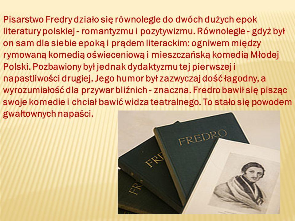 Pisarstwo Fredry działo się równolegle do dwóch dużych epok literatury polskiej - romantyzmu i pozytywizmu.