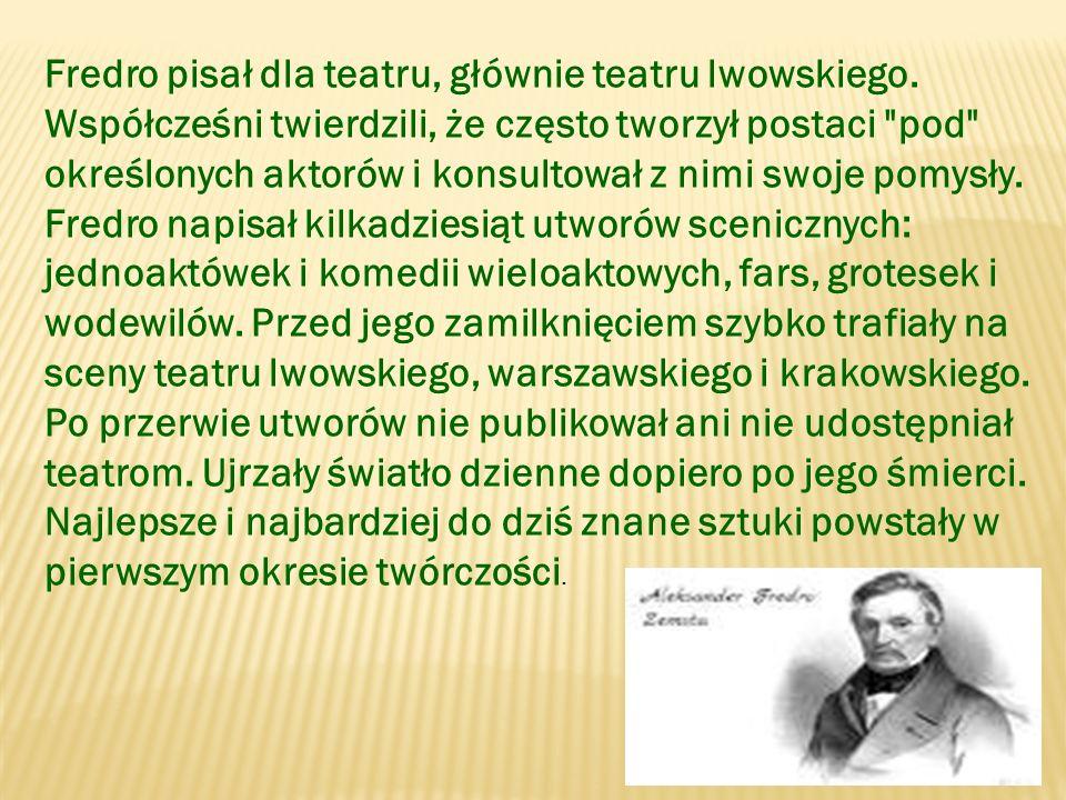 Fredro pisał dla teatru, głównie teatru lwowskiego.