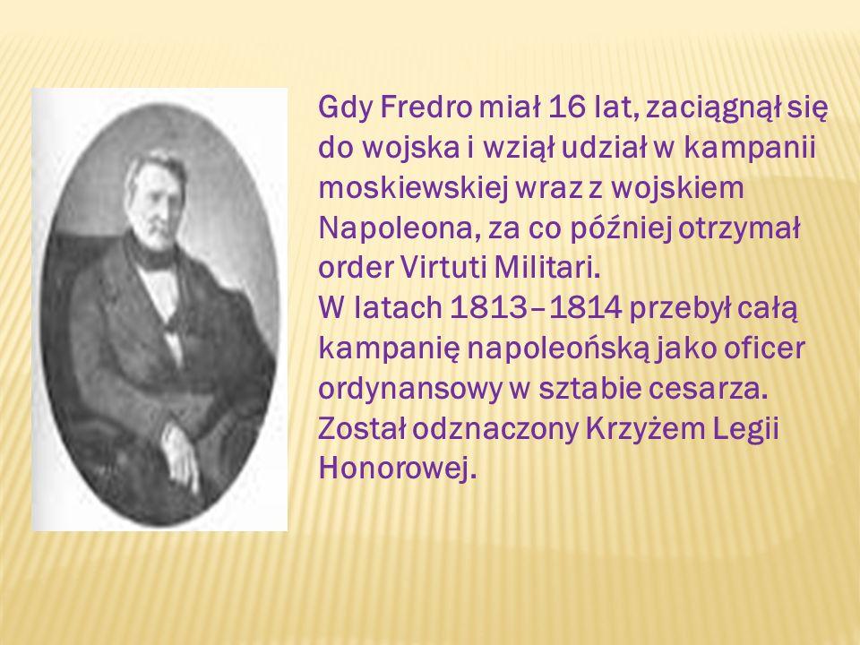 Gdy Fredro miał 16 lat, zaciągnął się do wojska i wziął udział w kampanii moskiewskiej wraz z wojskiem Napoleona, za co później otrzymał order Virtuti Militari.