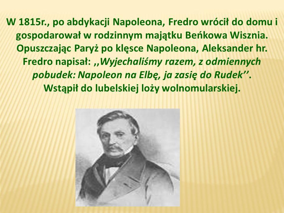 W 1815r., po abdykacji Napoleona, Fredro wrócił do domu i gospodarował w rodzinnym majątku Beńkowa Wisznia.