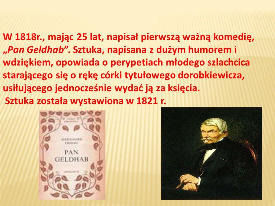 """W 1818r., mając 25 lat, napisał pierwszą ważną komedię, """"Pan Geldhab ."""