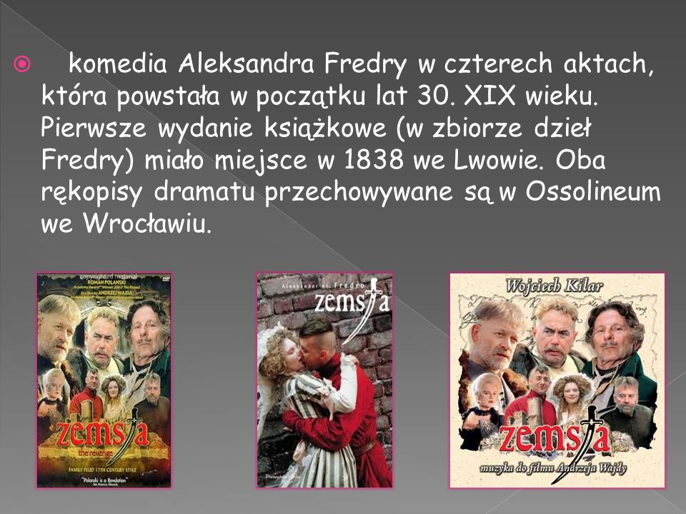  komedia Aleksandra Fredry w czterech aktach, która powstała w początku lat 30. XIX wieku. Pierwsze wydanie książkowe (w zbiorze dzieł Fredry) miało