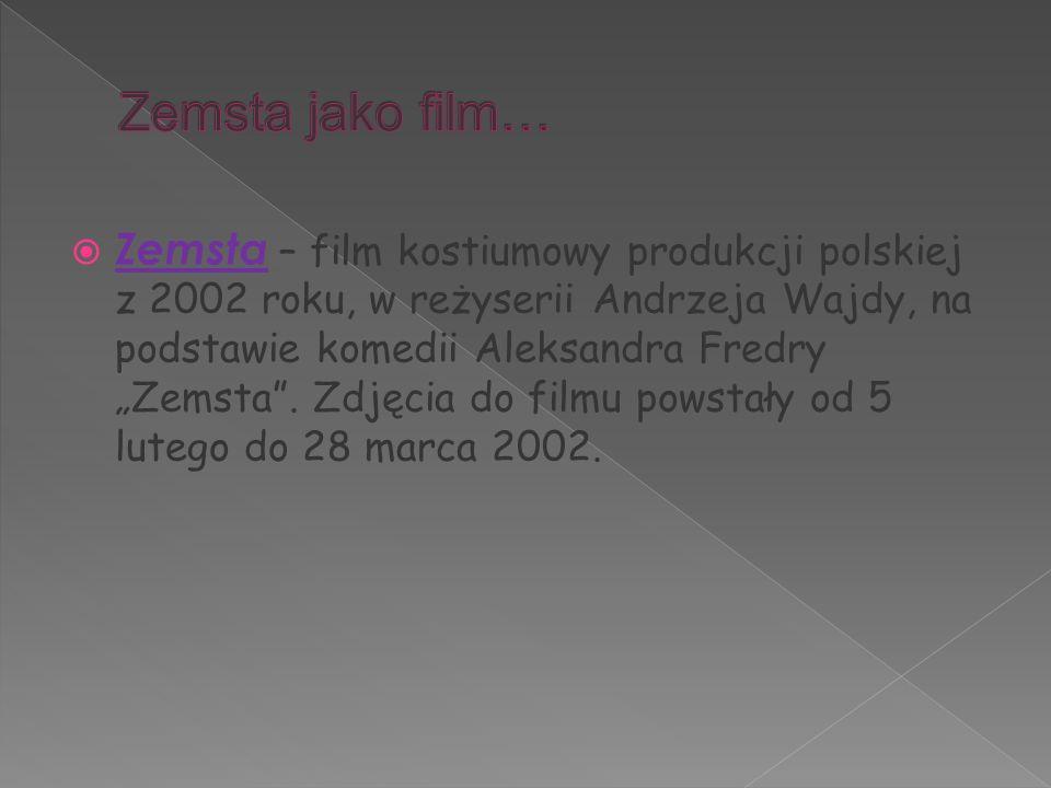 """ Zemsta – film kostiumowy produkcji polskiej z 2002 roku, w reżyserii Andrzeja Wajdy, na podstawie komedii Aleksandra Fredry """"Zemsta"""". Zdjęcia do fil"""