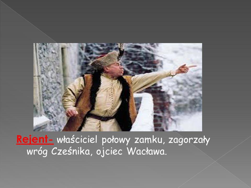 Rejent - właściciel połowy zamku, zagorzały wróg Cześnika, ojciec Wacława.