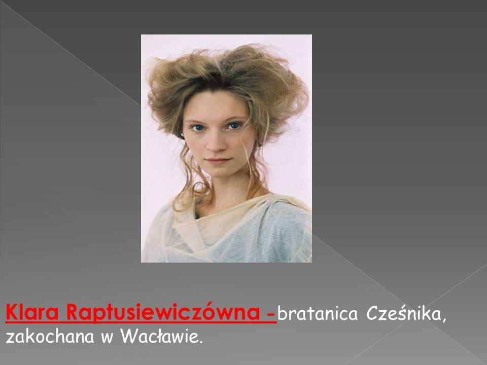 Klara Raptusiewiczówna -bratanica Cześnika, zakochana w Wacławie.